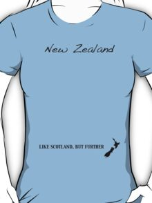 New Zealand - Like Scotland But Further T-Shirt