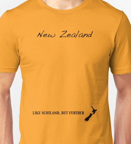 New Zealand - Like Scotland But Further Unisex T-Shirt