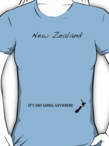 New Zealand - It's Not Going Anywhere T-Shirt