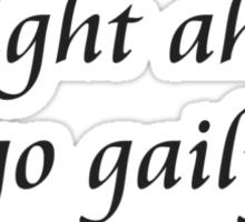 Don't go straight ahead, go gaily forward Sticker
