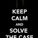 Keep Calm & Solve The Case by thetangofox