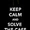 Keep Calm &amp; Solve The Case by thetangofox