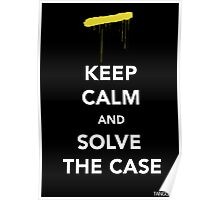 Keep Calm & Solve The Case Poster