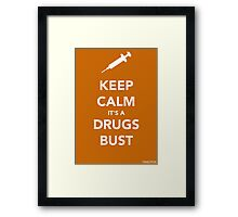 Keep Calm, Its A Drugs Bust Framed Print