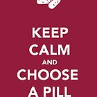 Keep Calm & Choose A Pill by thetangofox