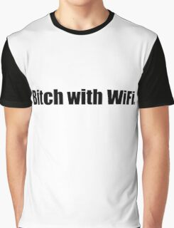 Bitch With WiFi Graphic T-Shirt