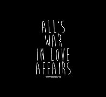 All's Fair in Love and War by wittischisms