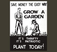 Save Money the Easy Way. Grow a Garden. Plant To-Day! by BettyBanana