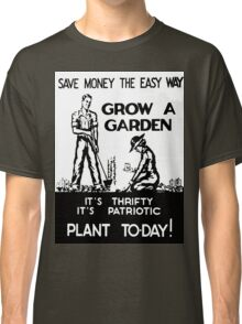 Save Money the Easy Way. Grow a Garden. Plant To-Day! Classic T-Shirt