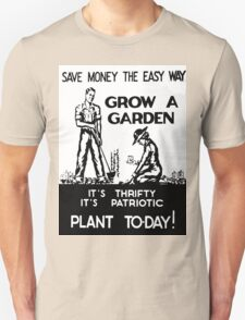 Save Money the Easy Way. Grow a Garden. Plant To-Day! Unisex T-Shirt