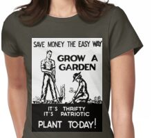 Save Money the Easy Way. Grow a Garden. Plant To-Day! Womens Fitted T-Shirt