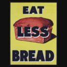 Eat Less Bread by BettyBanana