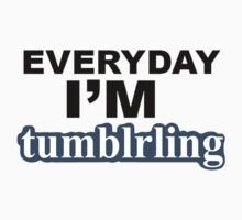 Everyday I'm tumblring by drawingdream