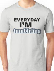Everyday I'm tumblring Unisex T-Shirt