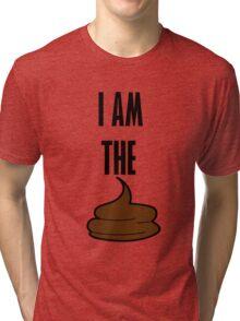 I am the shit Tri-blend T-Shirt