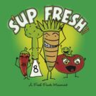 S'up Fresh?! Fresh Foods Movement by PEZRULEZ