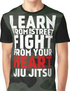 LEARN from the street FIGHT from your HEART Jiu Jitsu Graphic T-Shirt