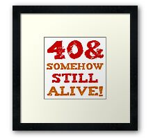 40th Birthday Gag Gift Framed Print