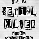 Serial Killer - Happy Valentine's Day Card by Liam Liberty