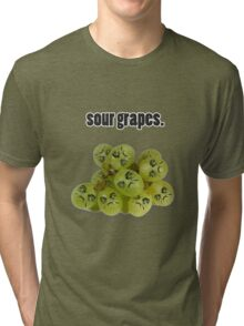 sour grapes. Tri-blend T-Shirt