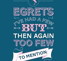 Egretts, I've had a few by Stephen Wildish
