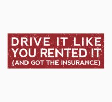 Drive it like you rented it (and got the insurance) by ApexFibers