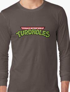 Teenage Mutant Ninja Turdholes Long Sleeve T-Shirt