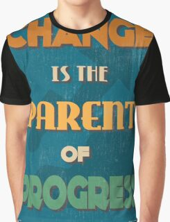 Motivational Quote Poster. Change is the Parent of Progress. Graphic T-Shirt