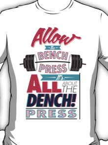 Allow the DENCH press! T-Shirt