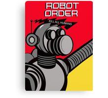 Robot Order  kill all humans    Canvas Print