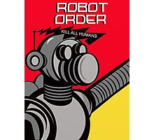 Robot Order  kill all humans    Photographic Print