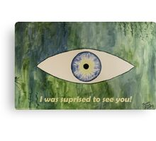 I was suprised to see you! Metal Print