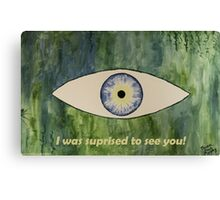 I was suprised to see you! Canvas Print