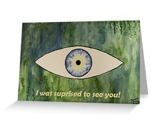 I was suprised to see you! Greeting Card