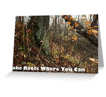 Take Roots Where You Can Greeting Card