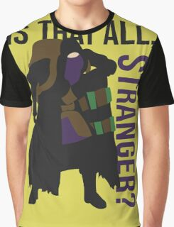 Is that all, stranger? Graphic T-Shirt