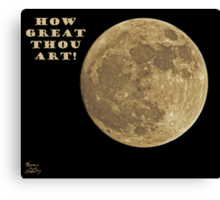 HOW GREAT THOU ART! Canvas Print