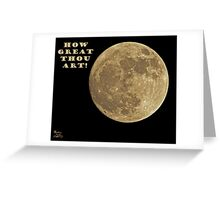 HOW GREAT THOU ART! Greeting Card
