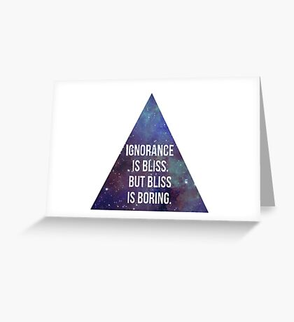 Ignorance is Bliss but Bliss is Boring Greeting Card