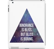 Ignorance is Bliss but Bliss is Boring iPad Case/Skin