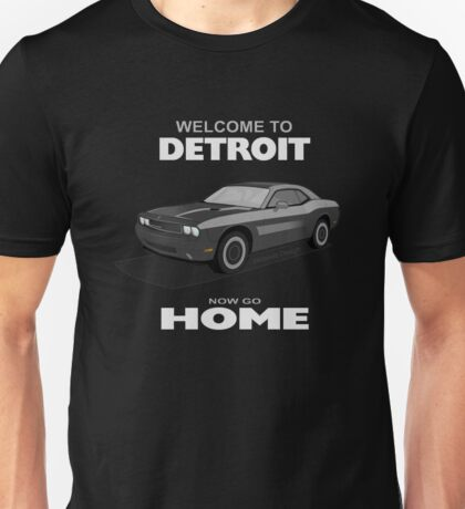 Welcome to Detroit - Now Go Home! Unisex T-Shirt