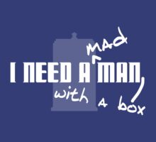 I Need a Mad Man with a Box. T-Shirt