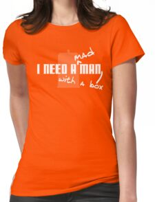 I Need a Mad Man with a Box. Womens Fitted T-Shirt