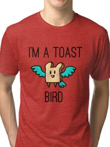 I'm a toast bird! Tri-blend T-Shirt
