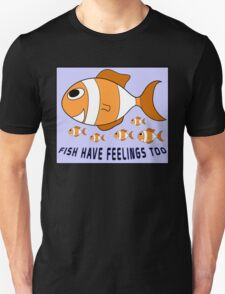 Fish Have Feelings Too T-Shirt