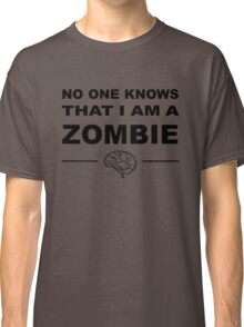 No one knows that I am a zombie Classic T-Shirt