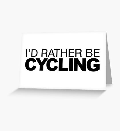 Id rather be Cycling Greeting Card