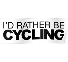 I'd rather be Cycling Poster