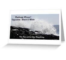 Challenge Winner - Opposites  Black & white Greeting Card