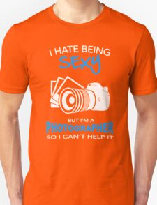 I hate being sexy but I'm A Photographer T-Shirt